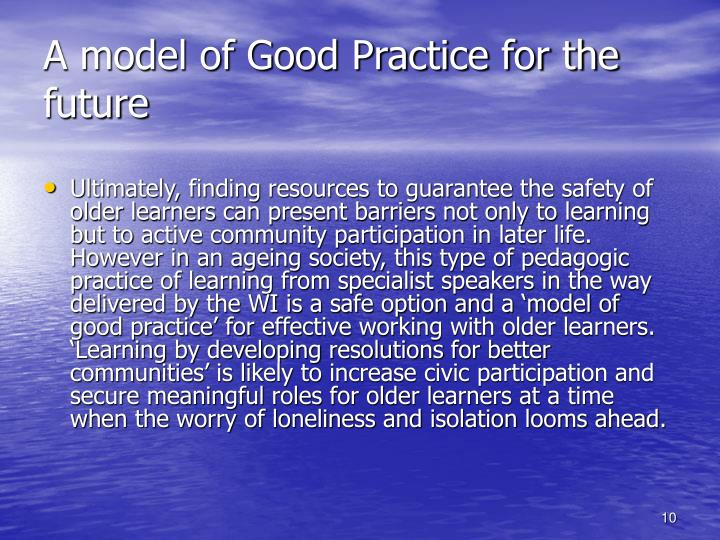 A model of Good Practice for the future