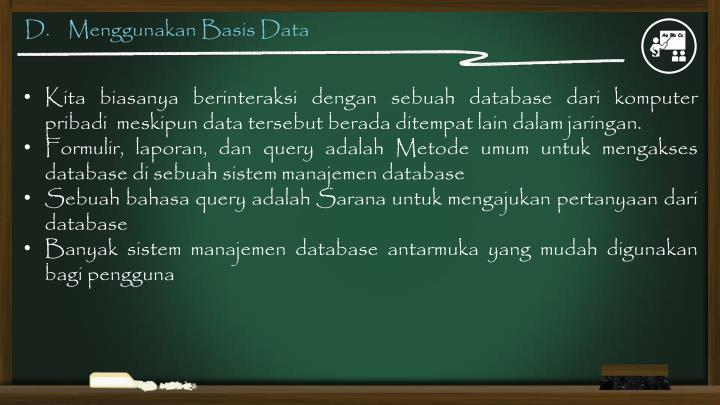 D.    Menggunakan Basis Data