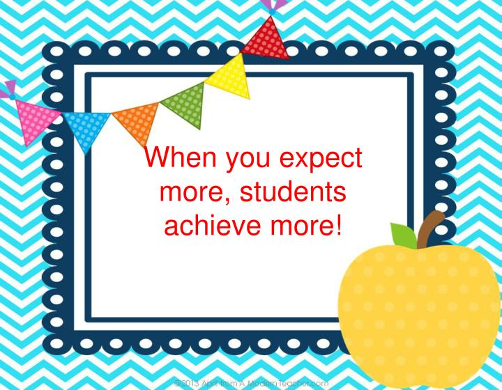 When you expect more, students achieve more!
