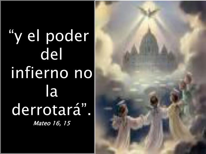 """""""y el poder del infierno no la derrotará""""."""