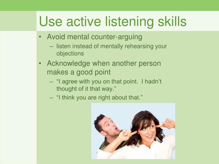 Use active listening skills