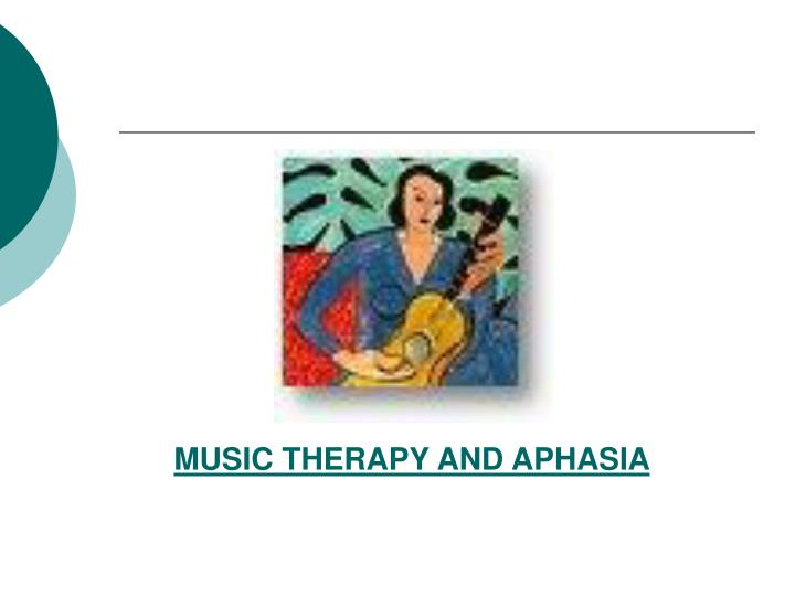 MUSIC THERAPY AND APHASIA