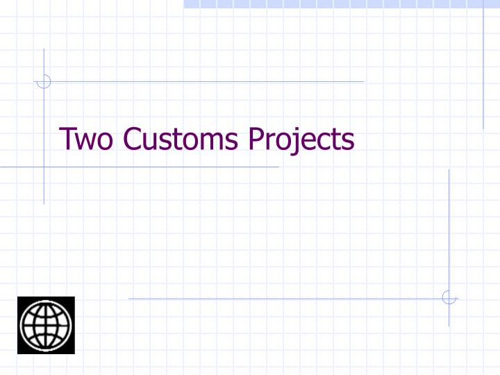 two customs projects n.