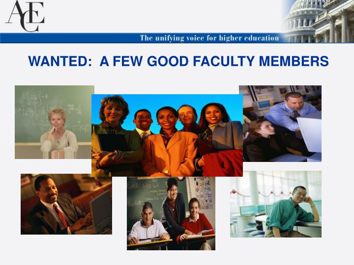 WANTED:  A FEW GOOD FACULTY MEMBERS