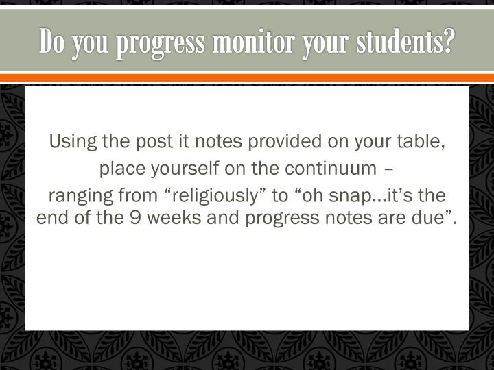 Do you progress monitor your students