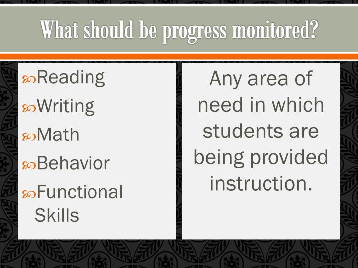 What should be progress monitored?