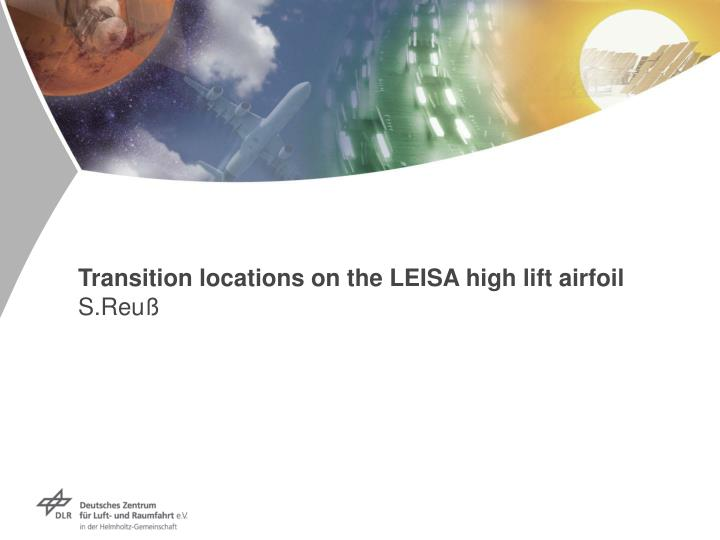 transition locations on the leisa high lift airfoil s reu n.