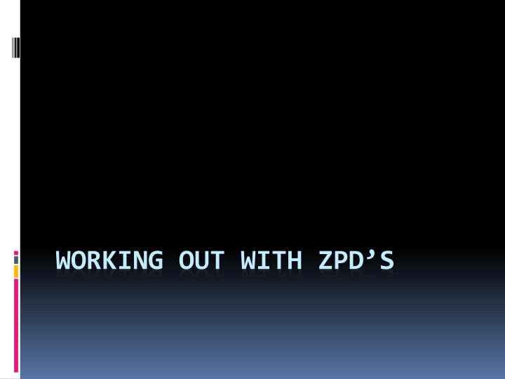 working out with zpd s n.