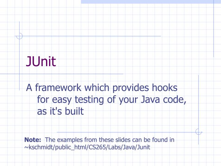 a framework which provides hooks for easy testing of your java code as it s built n.
