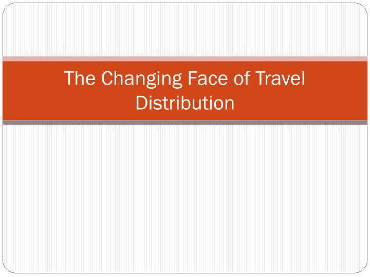 the changing face of travel distribution n.