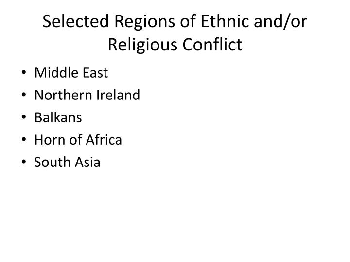 Selected Regions of Ethnic and/or Religious Conflict