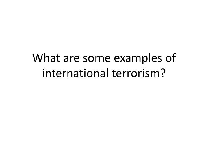 What are some examples of international terrorism?