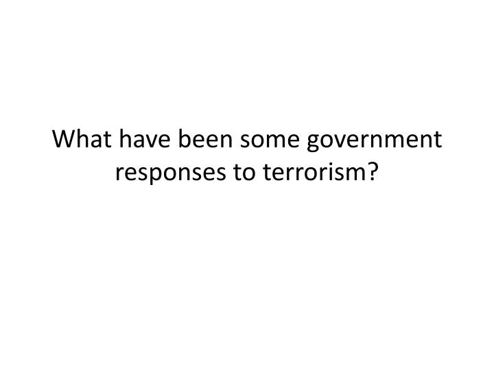 What have been some government responses to terrorism?
