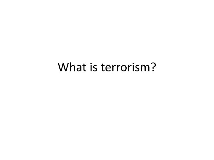 What is terrorism?