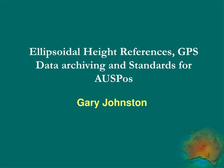 ellipsoidal height references gps data archiving and standards for auspos n.