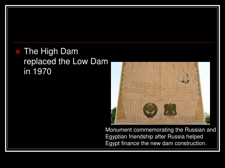 The High Dam replaced the Low Dam in 1970