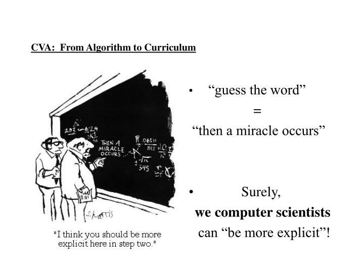 CVA:  From Algorithm to Curriculum
