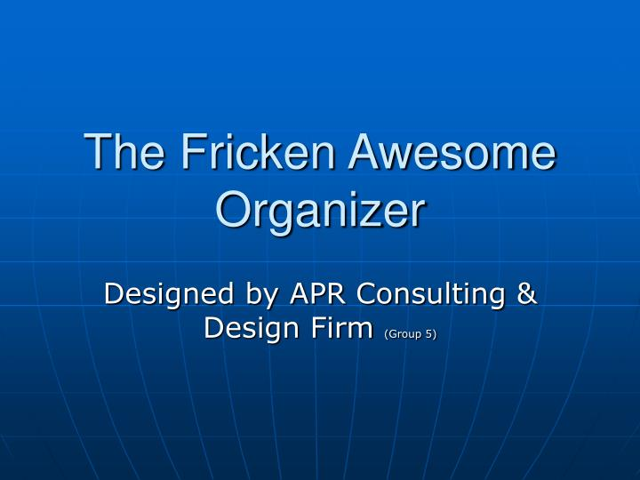 the fricken awesome organizer n.
