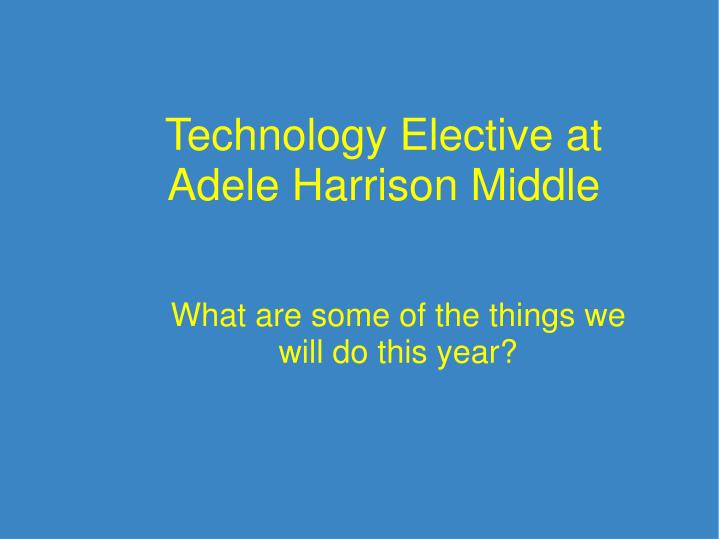 technology elective at adele harrison middle n.