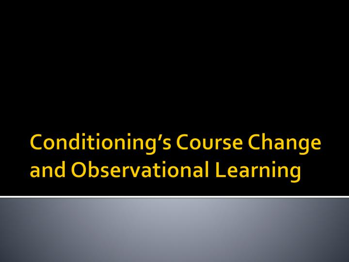 conditioning s course change and observational learning n.
