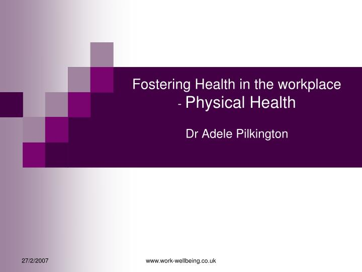 fostering health in the workplace physical health dr adele pilkington n.