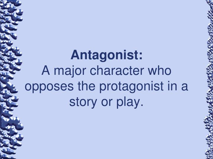 west side story protagonist antagonist characters What's the difference between hero, main character  the main character (the story  natalie and alex are each hero, main character and protagonist.
