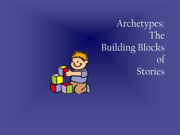 archetypes the building blocks of stories n.