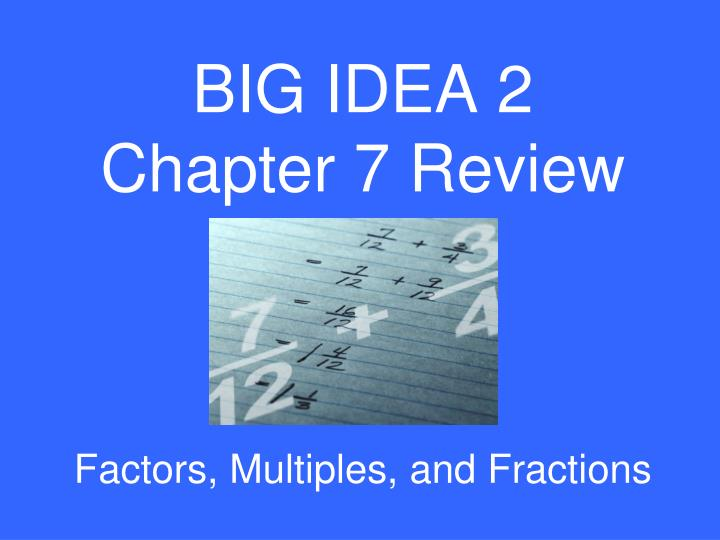 big idea 2 chapter 7 review factors multiples and fractions n.