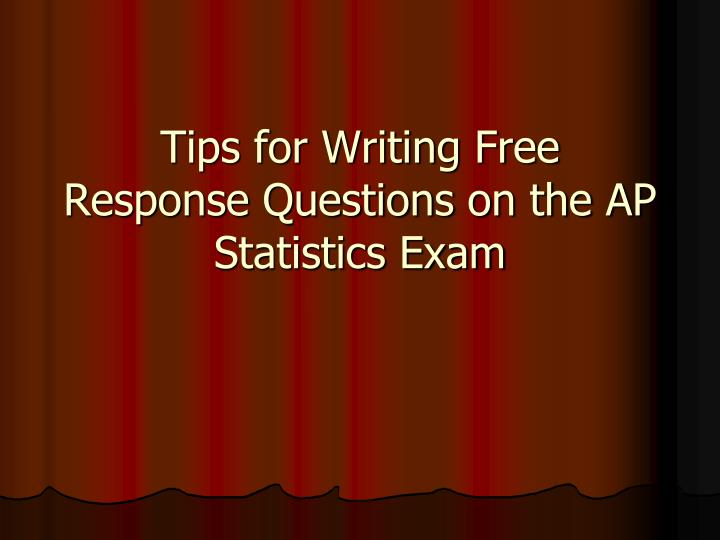 Tips for Writing Free Response Questions on the AP Statistics Exam
