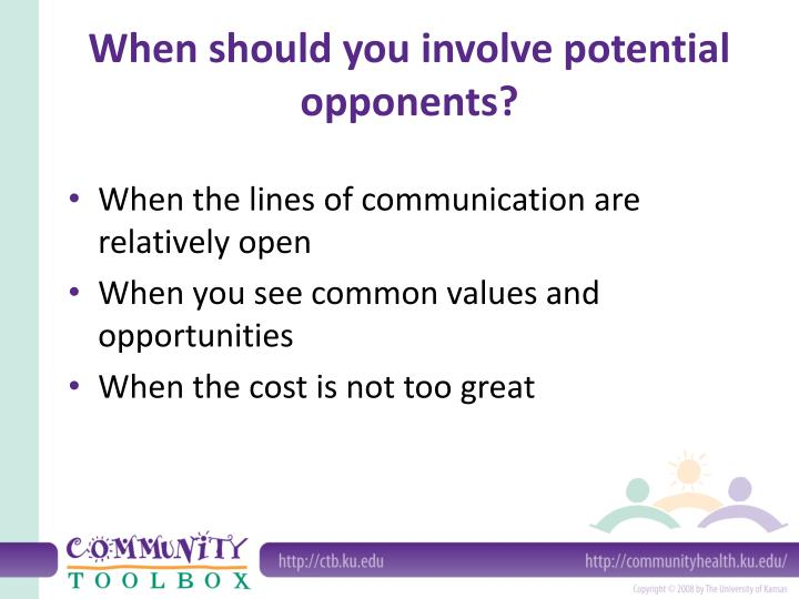 When should you involve potential opponents