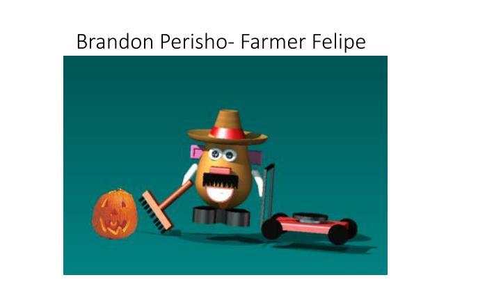 Brandon Perisho- Farmer Felipe