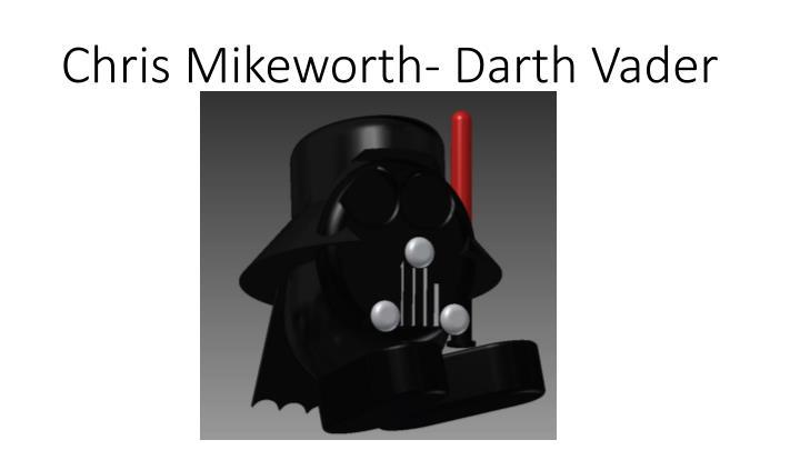 Chris Mikeworth- Darth Vader