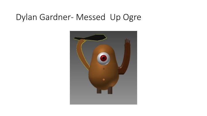 Dylan Gardner- Messed  Up Ogre