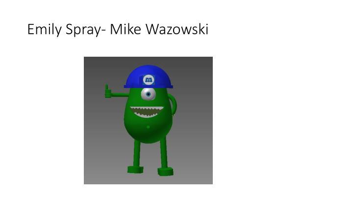 Emily Spray- Mike Wazowski