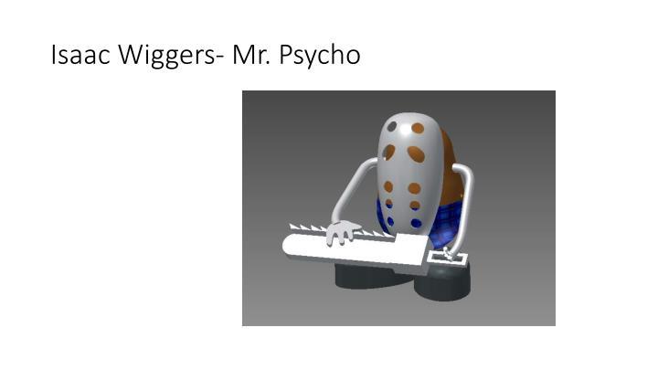 Isaac Wiggers- Mr. Psycho