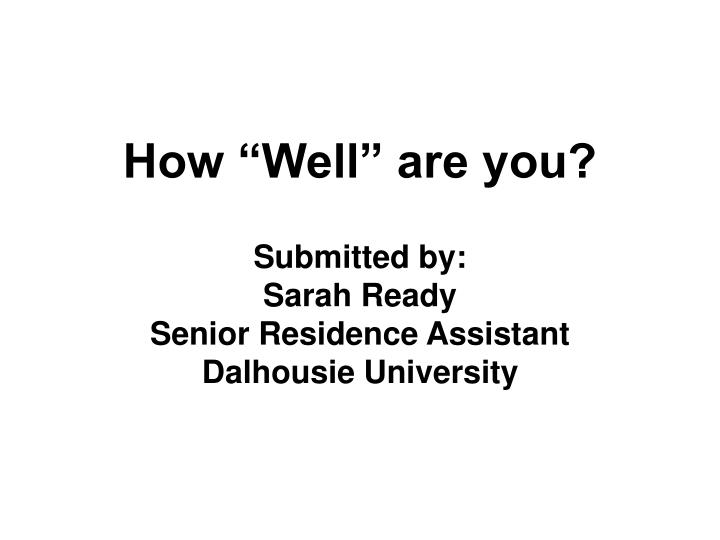 How well are you submitted by sarah ready senior residence assistant dalhousie university