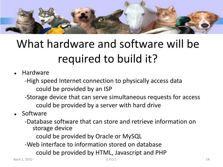 What hardware and software will be required to build it?