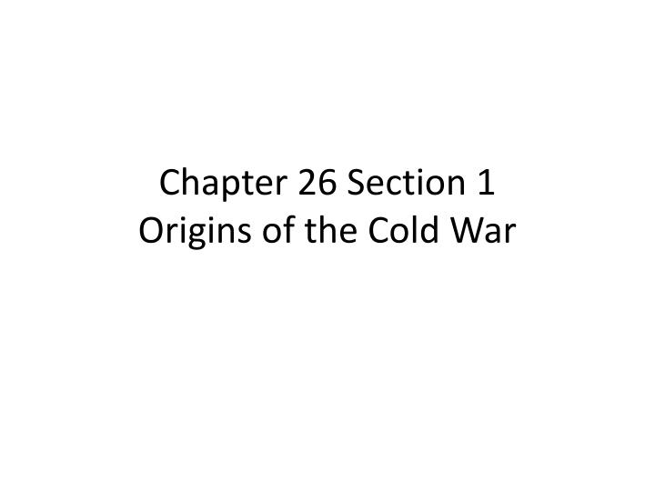 chapter 26 section 1 origins of the cold war n.
