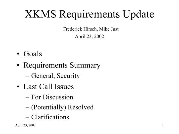 xkms requirements update frederick hirsch mike just april 23 2002 n.