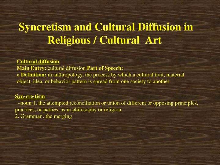 Ppt Syncretism And Cultural Diffusion In Religious
