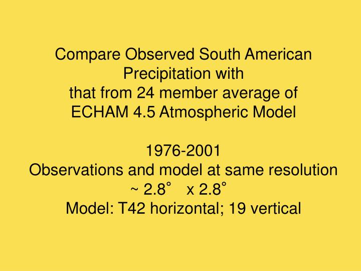 Compare Observed South American Precipitation with