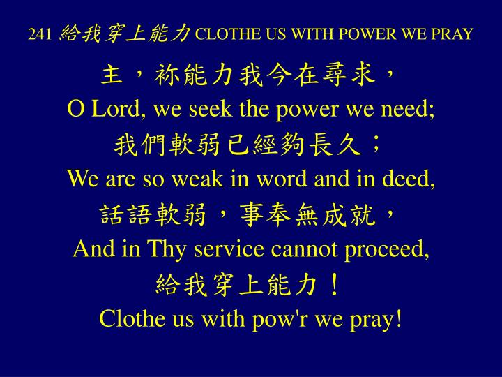 241 clothe us with power we pray n.