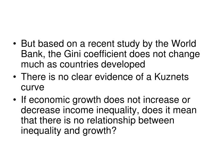 But based on a recent study by the World Bank, the Gini coefficient does not change much as countries developed