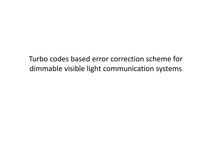 turbo codes based error correction scheme for dimmable visible light communication systems n.