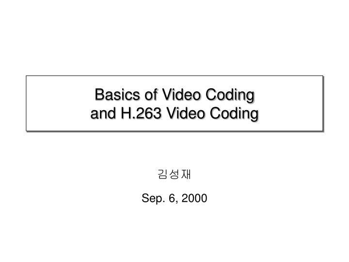 basics of video coding and h 263 video coding n.