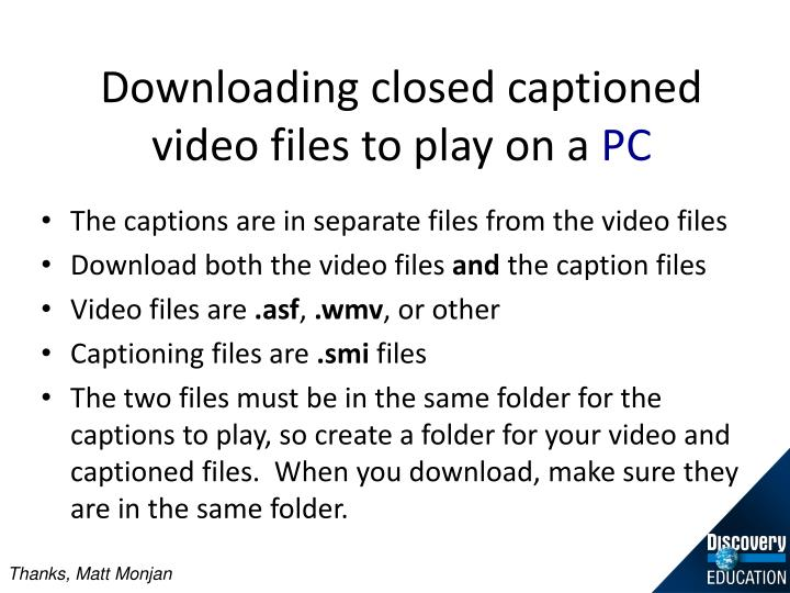 Downloading closed captioned video files to play on a