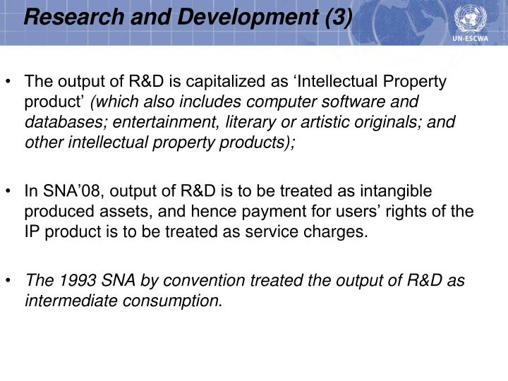 The output of R&D is capitalized as 'Intellectual Property product'