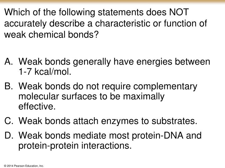 Which of the following statements does NOT accurately describe a characteristic or function of weak ...
