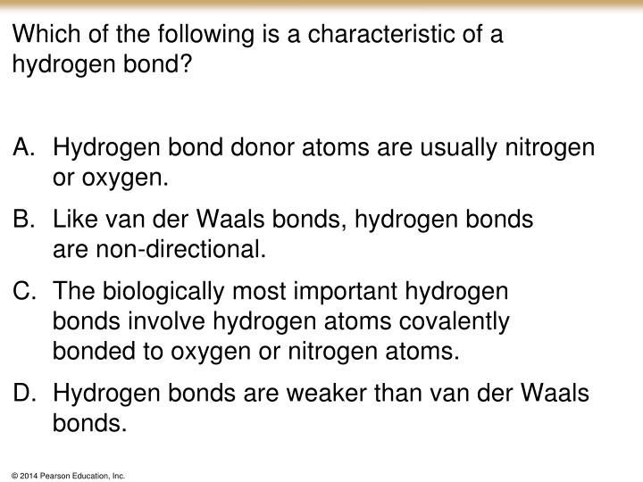 Which of the following is a characteristic of a hydrogen bond
