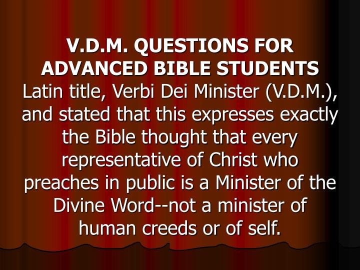 V.D.M. QUESTIONS FOR ADVANCED BIBLE STUDENTS